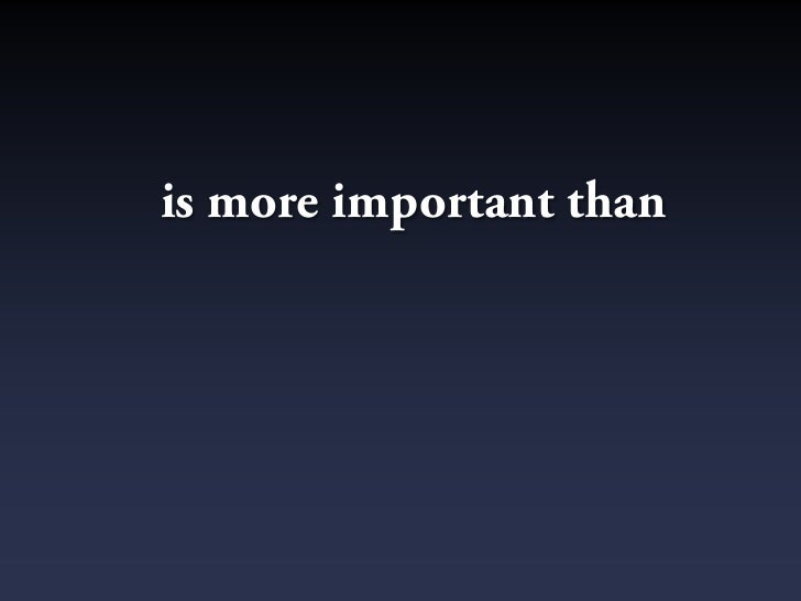 is more important than