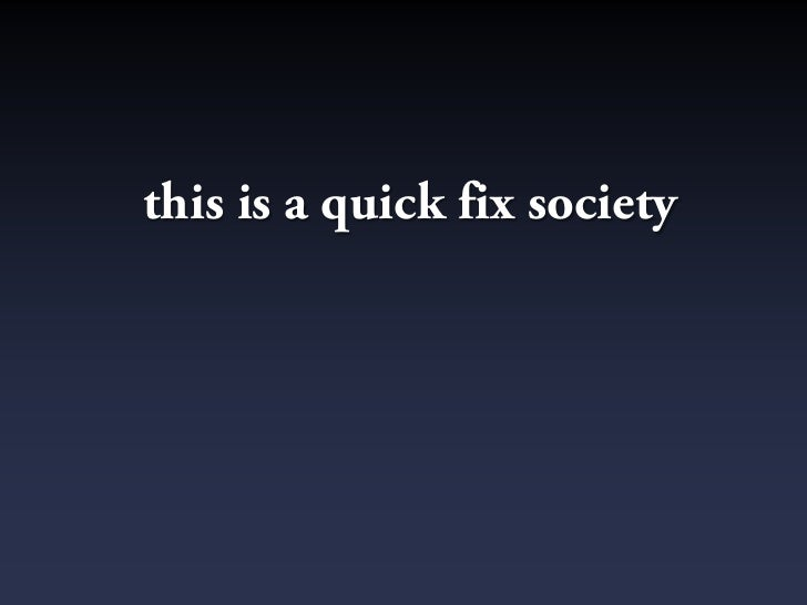 this is a quick fix society