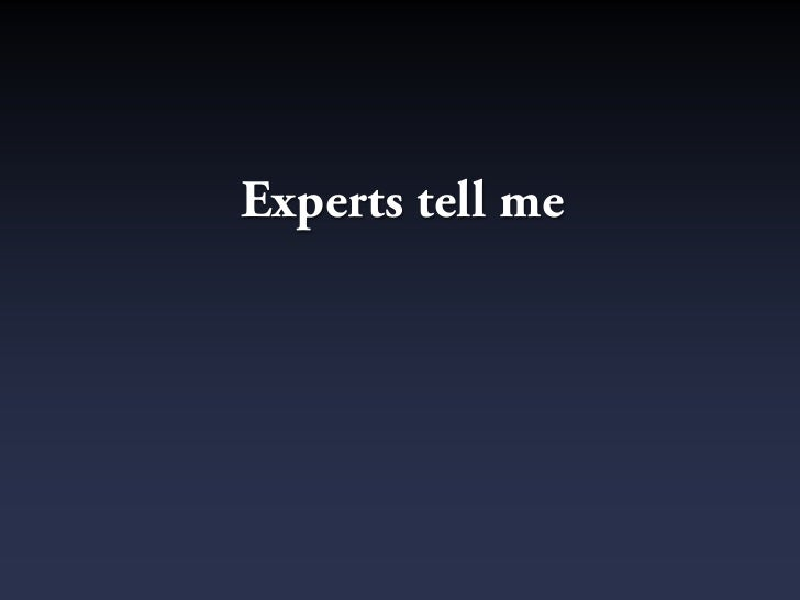 Experts tell me
