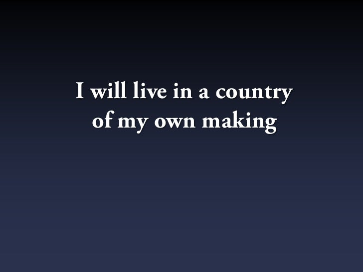 I will live in a country   of my own making