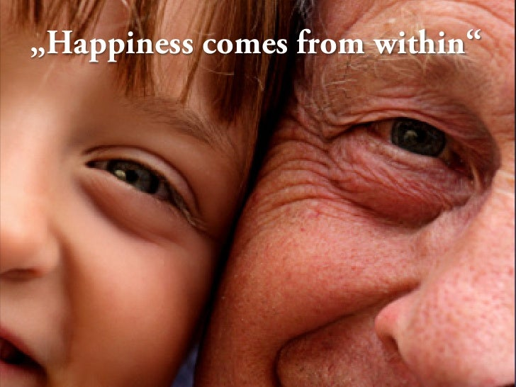 """""""Happiness comes from within"""""""