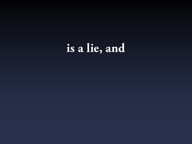 is a lie, and