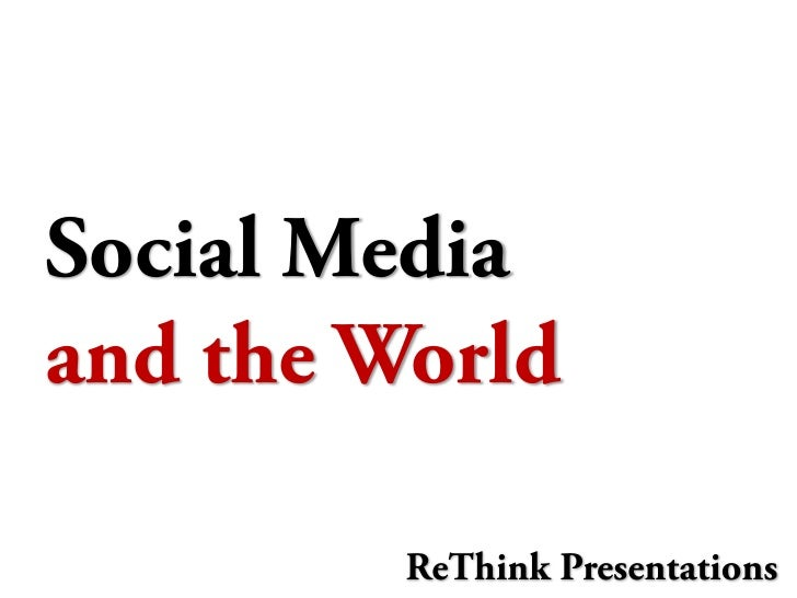 Social Media and the World           ReThink Presentations