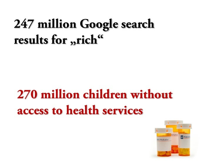 """247 million Google search results for """"rich""""    270 million children without access to health services"""