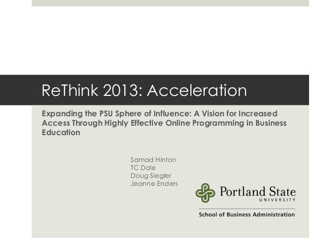 ReThink 2013: AccelerationExpanding the PSU Sphere of Influence: A Vision for IncreasedAccess Through Highly Effective Onl...