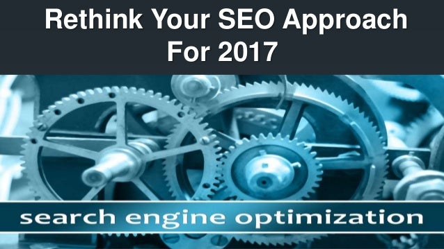 Rethink Your SEO Approach For 2017