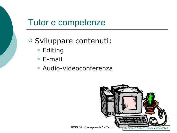 Tutor e competenze <ul><li>Sviluppare contenuti: </li></ul><ul><ul><li>Editing </li></ul></ul><ul><ul><li>E-mail </li></ul...