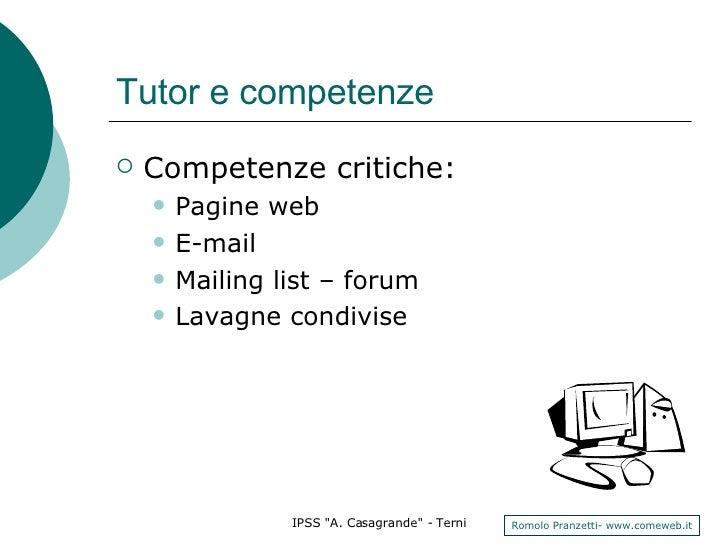 Tutor e competenze <ul><li>Competenze critiche: </li></ul><ul><ul><li>Pagine web </li></ul></ul><ul><ul><li>E-mail </li></...