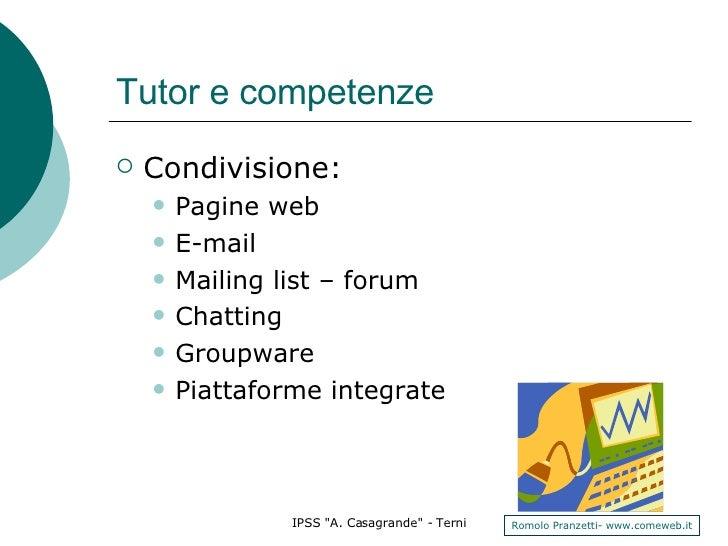Tutor e competenze <ul><li>Condivisione: </li></ul><ul><ul><li>Pagine web </li></ul></ul><ul><ul><li>E-mail </li></ul></ul...