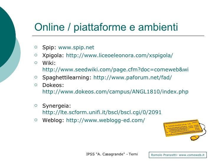 Online / piattaforme e ambienti <ul><li>Spip:  www.spip.net </li></ul><ul><li>Xpigola:  http://www.liceoeleonora.com/xspig...