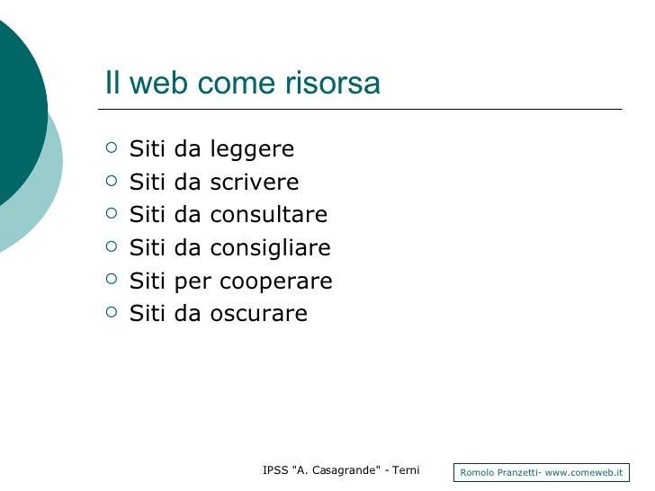 Il web come risorsa <ul><li>Siti da leggere </li></ul><ul><li>Siti da scrivere </li></ul><ul><li>Siti da consultare </li><...