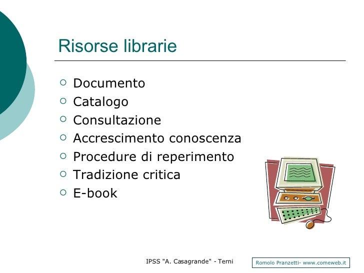 Risorse librarie <ul><li>Documento </li></ul><ul><li>Catalogo </li></ul><ul><li>Consultazione </li></ul><ul><li>Accrescime...