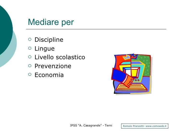 Mediare per <ul><li>Discipline </li></ul><ul><li>Lingue </li></ul><ul><li>Livello scolastico </li></ul><ul><li>Prevenzione...
