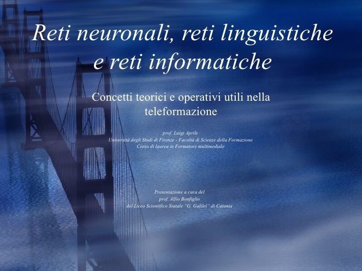 Reti neuronali, reti linguistiche e reti informatiche Concetti teorici e operativi utili nella teleformazione Presentazion...