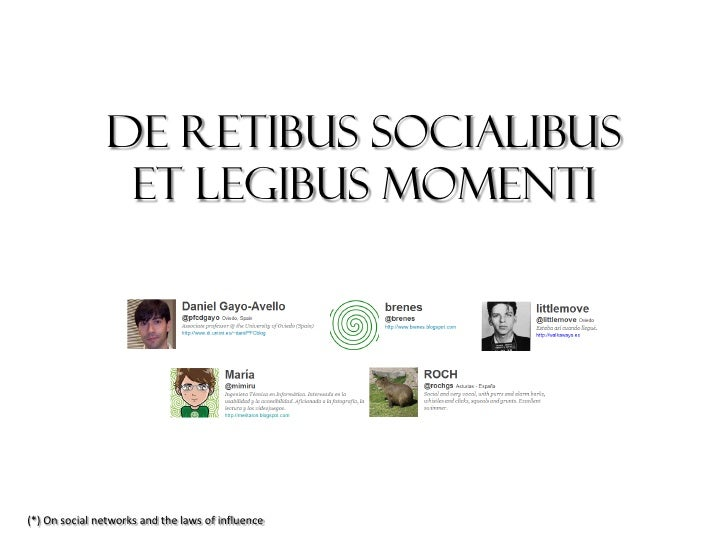 De retibus socialibus                 et legibus momenti(*) On social networks and the laws of influence