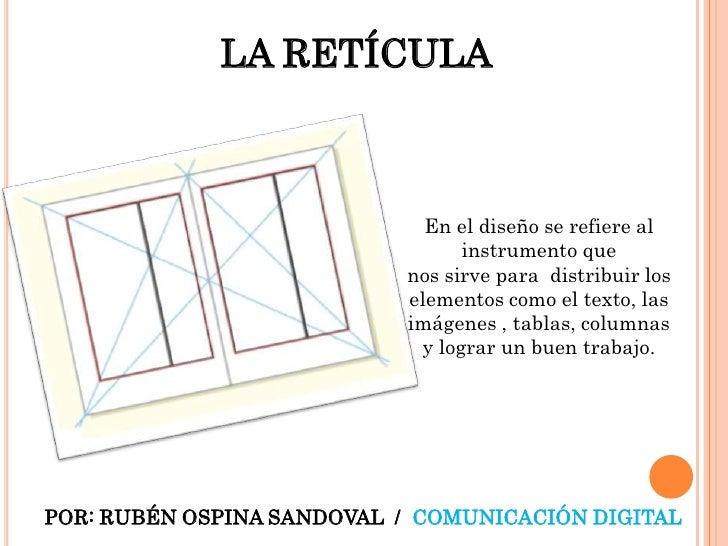 LA RETÍCULA<br />En el diseño se refiere al instrumento que<br />nos sirve para  distribuir los elementos como el texto, l...