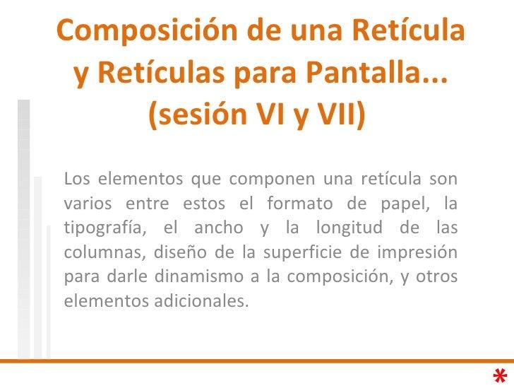 Composición de una Retícula y Retículas para Pantalla... (sesión VI y VII)  Los elementos que componen una retícula son va...