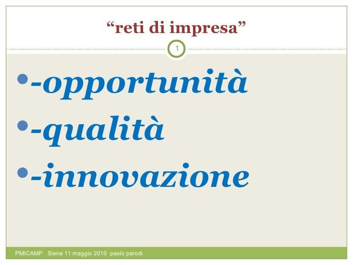 """"""" reti di impresa"""" <ul><li>-opportunità </li></ul><ul><li>-qualità </li></ul><ul><li>-innovazione </li></ul>PMICAMP  Siena..."""