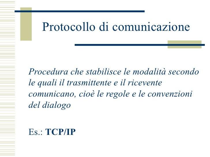 Protocollo di comunicazione <ul><li>Procedura che stabilisce le modalità secondo le quali il trasmittente e il ricevente c...