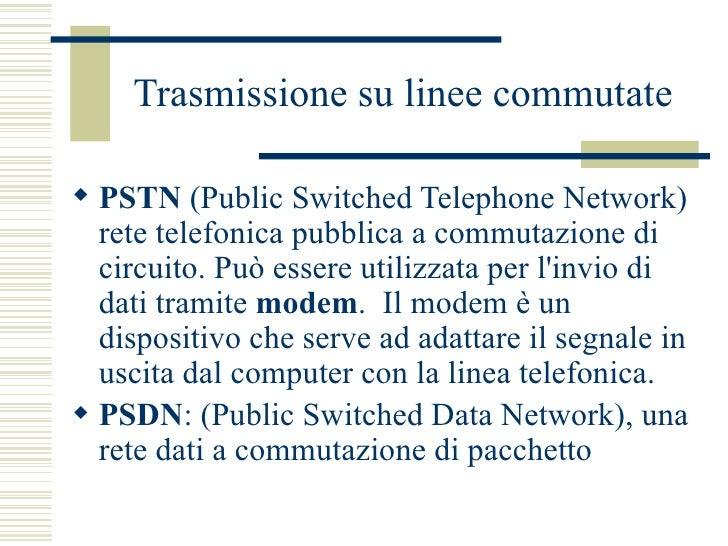 Trasmissione su linee commutate <ul><li>PSTN  (Public Switched Telephone Network) rete telefonica pubblica a commutazione ...