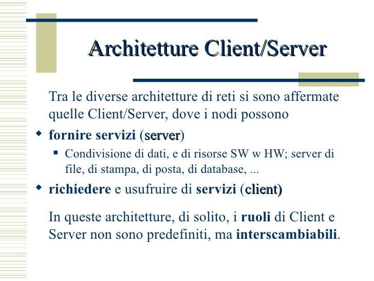 Architetture Client/Server <ul><li>Tra le diverse architetture di reti si sono affermate quelle Client/Server, dove i nodi...