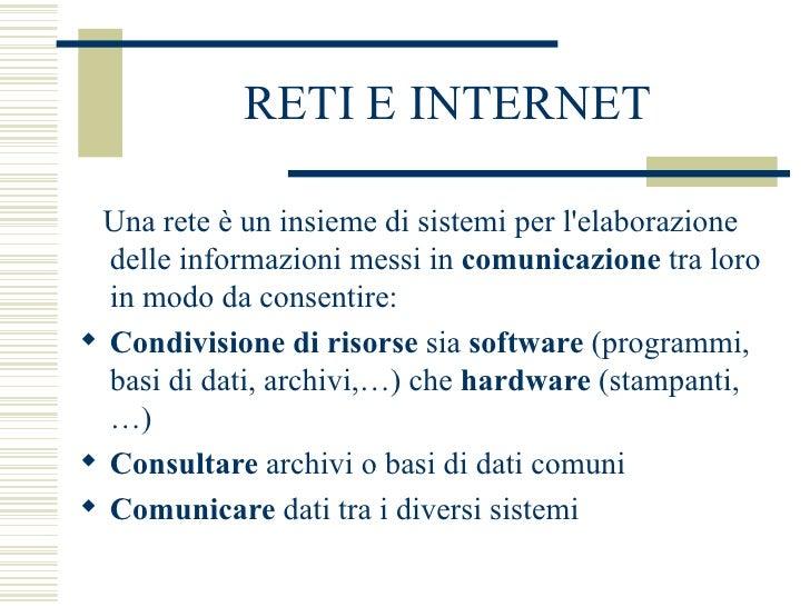 RETI E INTERNET <ul><li>Una rete è un insieme di sistemi per l'elaborazione delle informazioni messi in  comunicazione  tr...