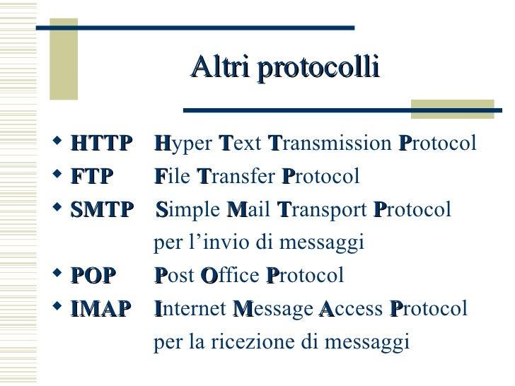 Altri protocolli <ul><li>HTTP H yper  T ext  T ransmission  P rotocol </li></ul><ul><li>FTP F ile  T ransfer  P rotocol </...