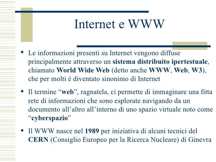 Internet e WWW <ul><li>Le informazioni presenti su Internet vengono diffuse principalmente attraverso un  sistema distribu...