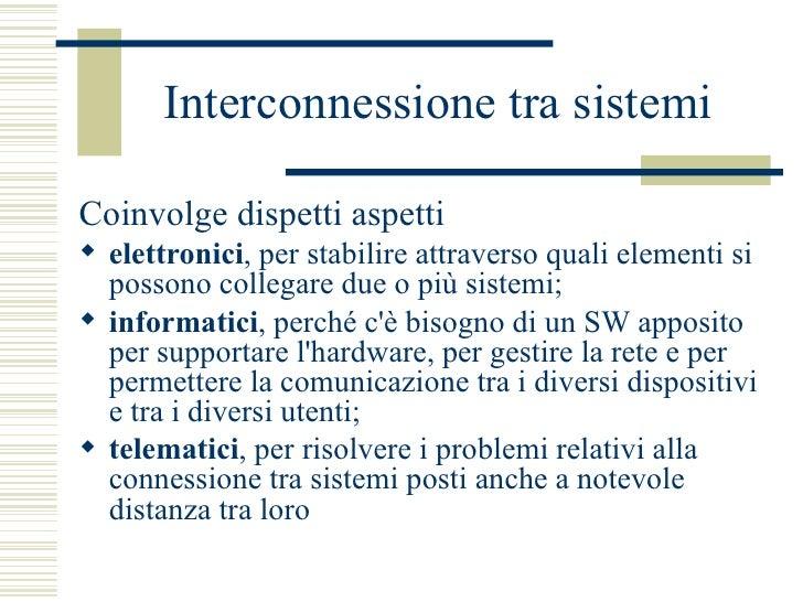 Interconnessione tra sistemi  <ul><li>Coinvolge dispetti aspetti </li></ul><ul><li>elettronici , per stabilire attraverso ...