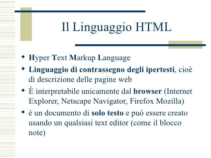 Il Linguaggio HTML <ul><li>H yper  T ext  M arkup  L anguage </li></ul><ul><li>Linguaggio di contrassegno degli ipertesti ...