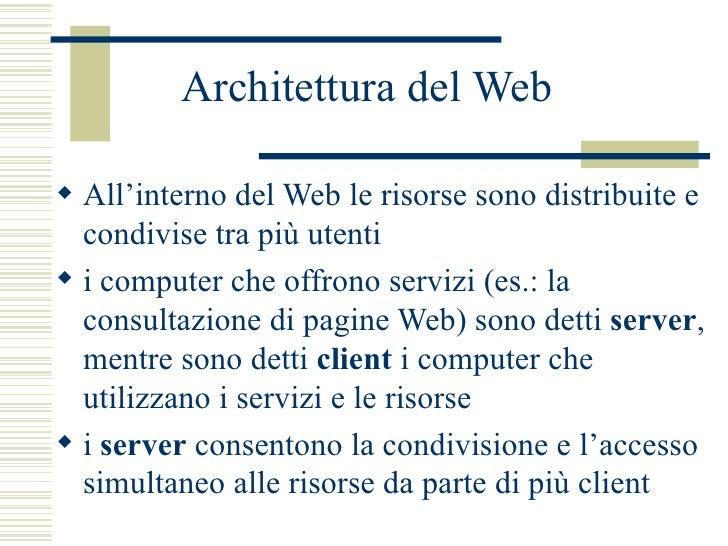 Architettura del Web <ul><li>All'interno del Web le risorse sono distribuite e condivise tra più utenti </li></ul><ul><li>...