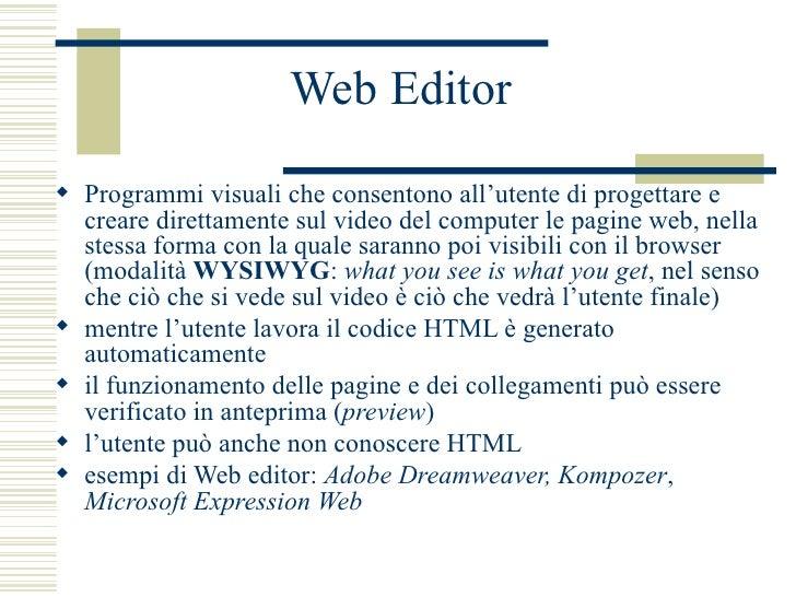 Web Editor <ul><li>Programmi visuali che consentono all'utente di progettare e creare direttamente sul video del computer ...