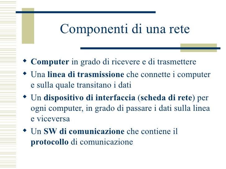 Componenti di una rete <ul><li>Computer  in grado di ricevere e di trasmettere </li></ul><ul><li>Una  linea di trasmission...