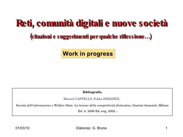 Reti, comunità digitali e nuove società (citazioni e suggerimenti per qualche riflessione…)   Bibliografia Manuel CASTELLS...