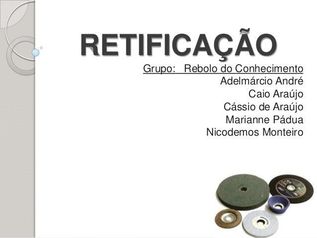 RETIFICAÇÃO   Grupo: Rebolo do Conhecimento                 Adelmárcio André                      Caio Araújo             ...
