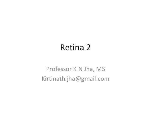 Retina 2 Professor K N Jha, MS Kirtinath.jha@gmail.com