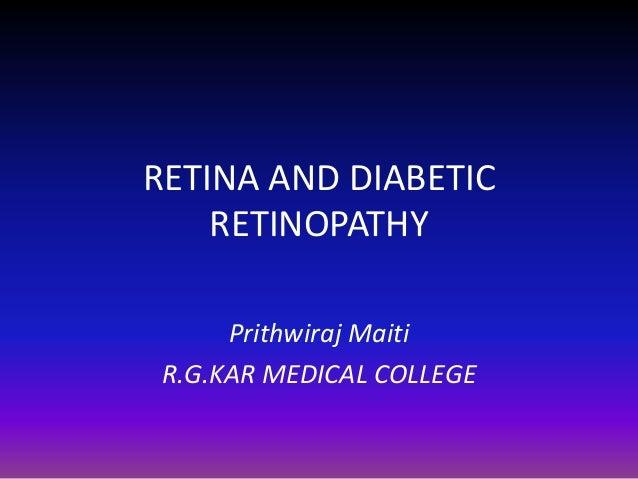 RETINA AND DIABETIC RETINOPATHY Prithwiraj Maiti R.G.KAR MEDICAL COLLEGE