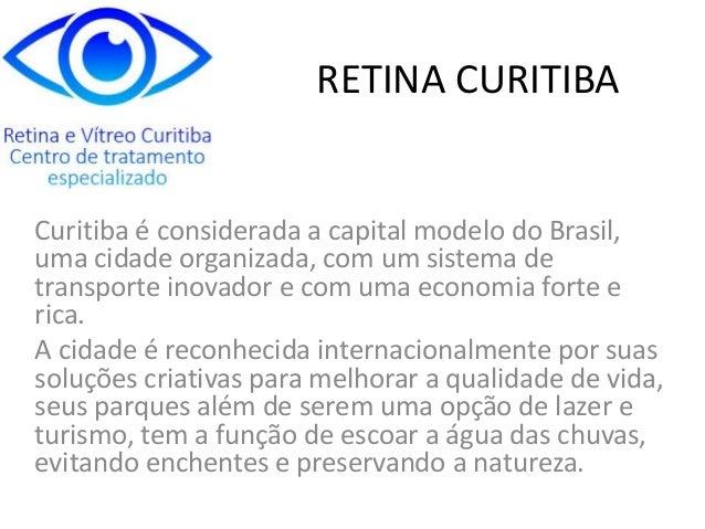 RETINA CURITIBA Curitiba é considerada a capital modelo do Brasil, uma cidade organizada, com um sistema de transporte ino...