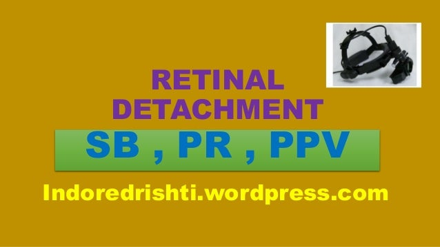 RETINAL DETACHMENT SB , PR , PPV Indoredrishti.wordpress.com