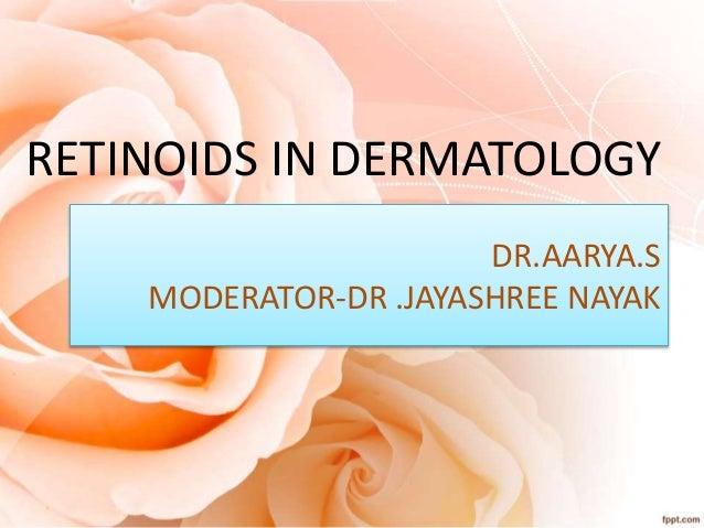DR.AARYA.S MODERATOR-DR .JAYASHREE NAYAK RETINOIDS IN DERMATOLOGY
