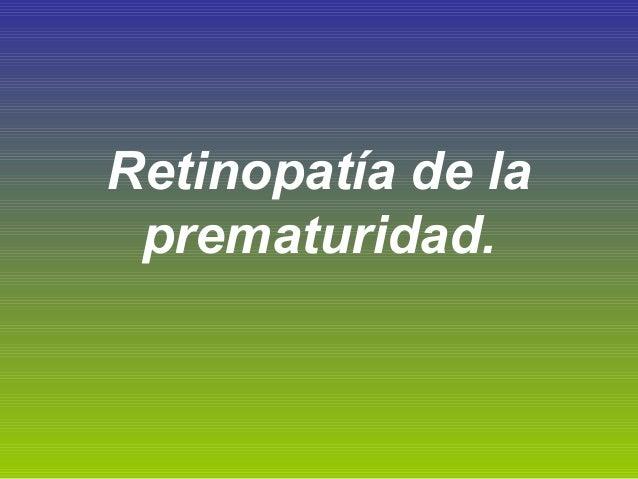 Retinopatía de la prematuridad.