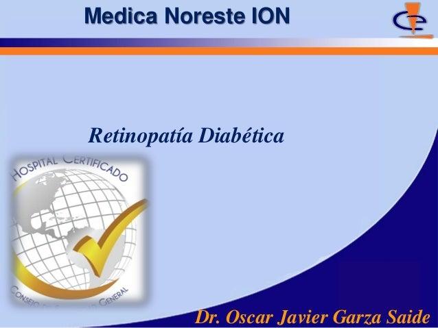 Medica Noreste IONRetinopatía Diabética           Dr. Oscar Javier Garza Saide