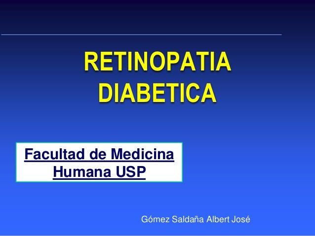 RETINOPATIA DIABETICA Gómez Saldaña Albert José Facultad de Medicina Humana USP