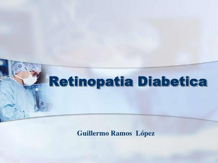 Retinopatia Diabetica<br />Guillermo Ramos  López<br />