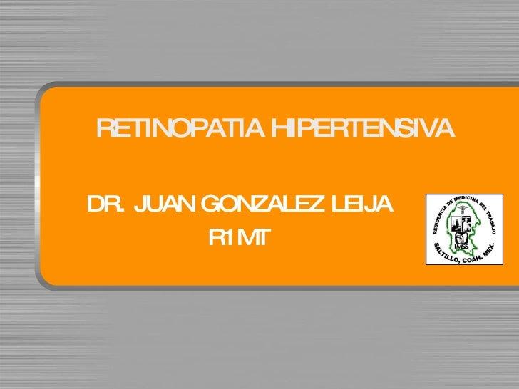 RETINOPATIA HIPERTENSIVA DR. JUAN GONZALEZ LEIJA R1MT