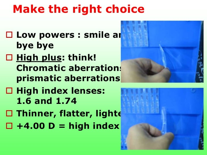 Make the right choice Low powers : smile and  bye bye High plus: think!  Chromatic aberrations  prismatic aberrations H...