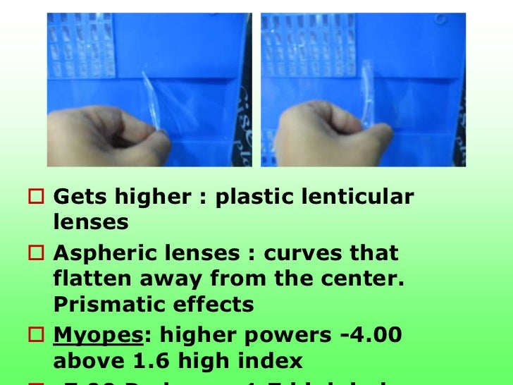  Gets higher : plastic lenticular  lenses Aspheric lenses : curves that  flatten away from the center.  Prismatic effect...