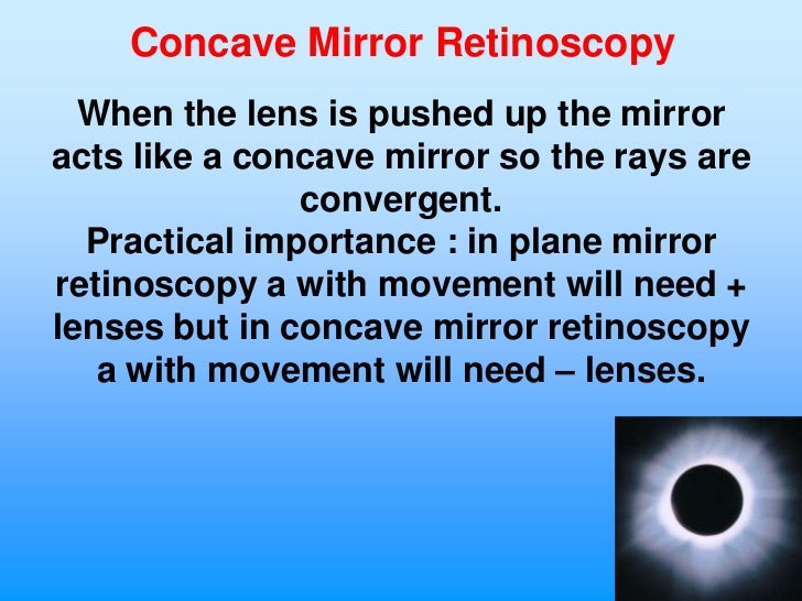 Concave Mirror Retinoscopy  When the lens is pushed up the mirroracts like a concave mirror so the rays are               ...