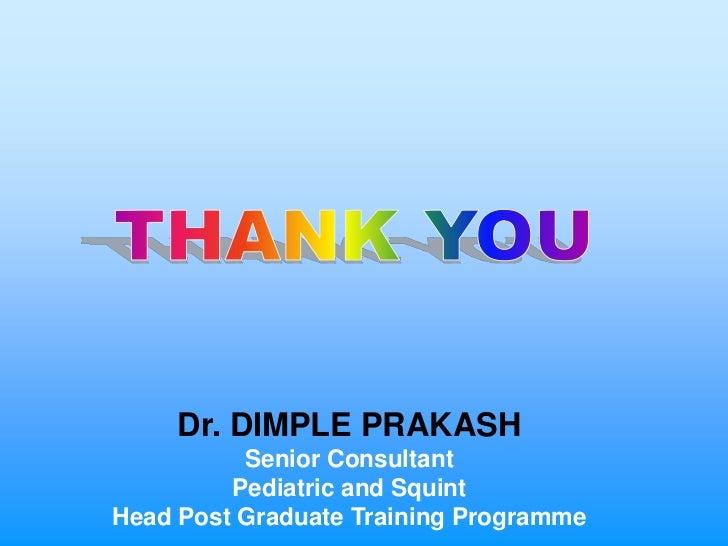 Dr. DIMPLE PRAKASH          Senior Consultant         Pediatric and SquintHead Post Graduate Training Programme