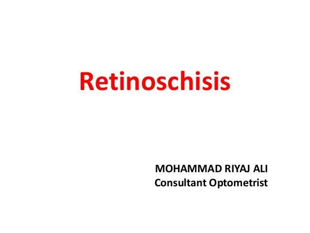 Retinoschisis MOHAMMAD RIYAJ ALI Consultant Optometrist